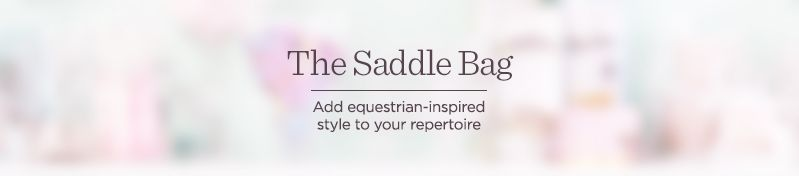 The Saddle Bag.  Add equestrian-inspired style to your repertoire