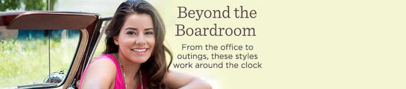 Beyond the Boardroom.   From the office to outings, these styles work around the clock
