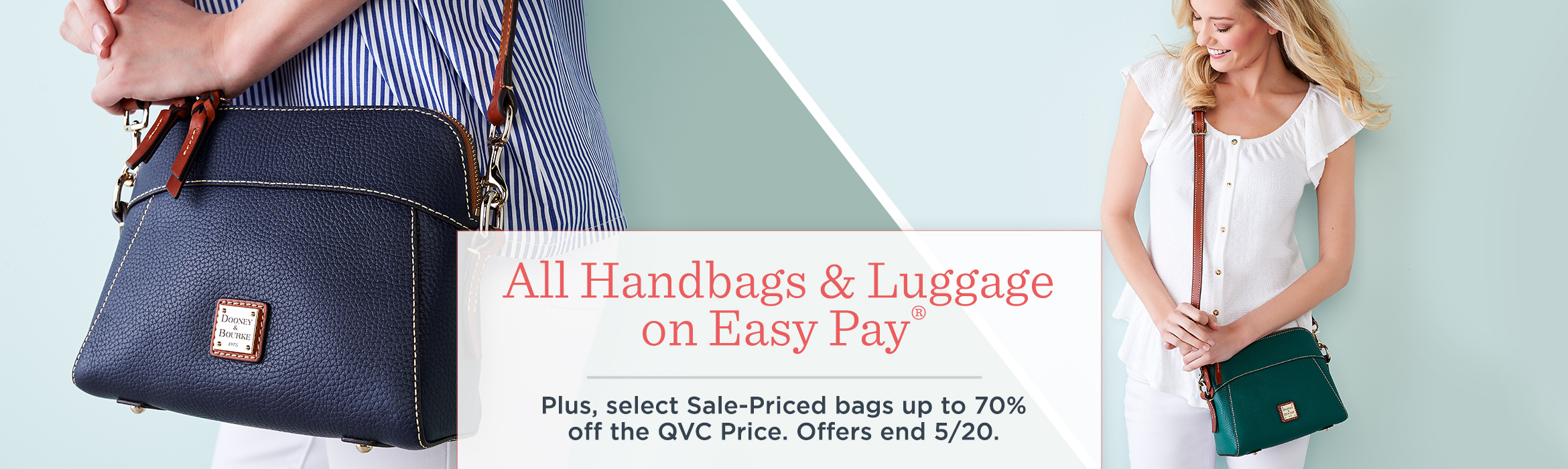 All Handbags & Luggage on Easy Pay®  Plus, select Sale-Priced bags up to 70% off the QVC Price. Offers end 5/20.
