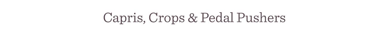Capris, Crops & Pedal Pushers