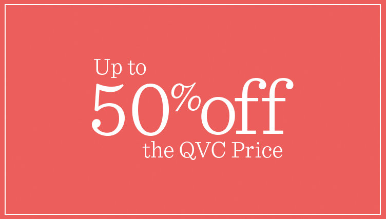 Up to 50% off the QVC Price