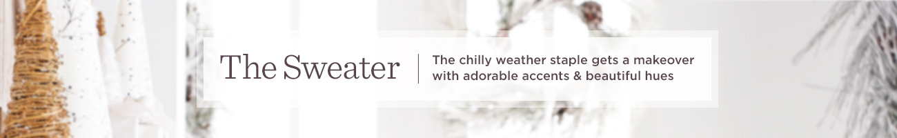The Sweater  The chilly weather staple gets a makeover with adorable accents & beautiful hues
