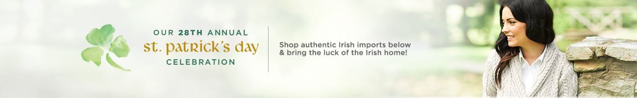 St. Patrick's Day Celebration  Shop authentic Irish imports below & bring the luck of the Irish home!