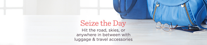 Seize the Day,  Hit the road, skies, or anywhere in between with luggage & travel accessories