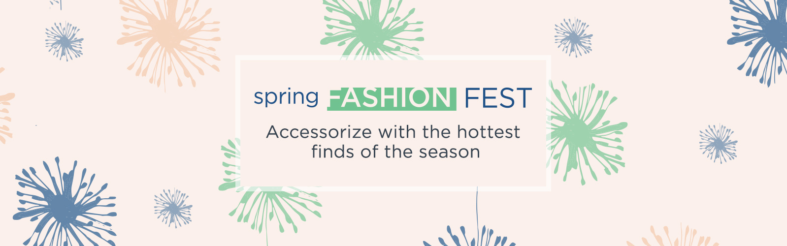 Spring Fashion Fest. Accessorize with the hottest finds of the season
