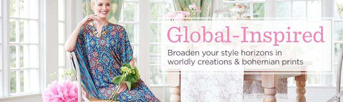 Global-Inspired. Broaden your style horizons in worldly creations & bohemian prints