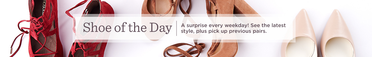 Shoe of the Day  A surprise every weekday! See the latest style, plus pick up previous pairs.