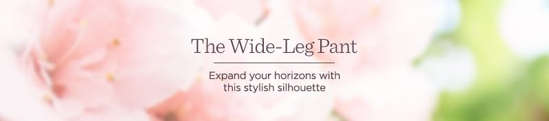 The Wide-Leg Pant.  Expand your horizons with this stylish silhouette