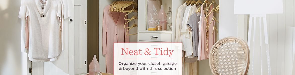Organized Options. Neat & Tidy Organize your closet, garage & beyond with this selection