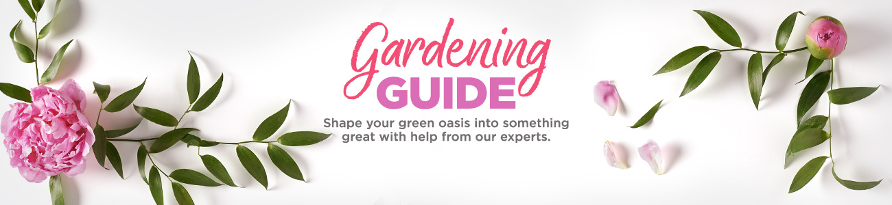 Gardening Guide - Shape your green oasis into something great with help from our experts.