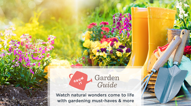Grow It.  Watch natural wonders come to life with gardening must-haves & more