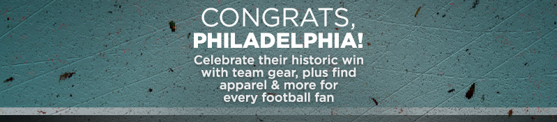 Congrats, Philadelphia!  Celebrate their historic win with team gear, plus find apparel & more for every football fan