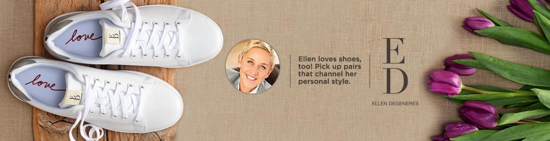 ED Ellen DeGeneres. Ellen loves shoes, too! Pick up pairs that channel her personal style
