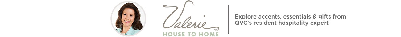Valerie House to Home. Explore accents, essentials & gifts from QVC's resident hospitality expert