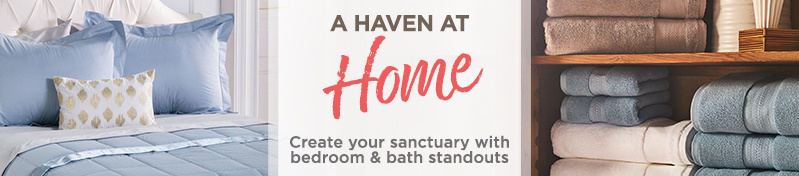 A Haven at Home. Create your sanctuary with bedroom & bath standouts