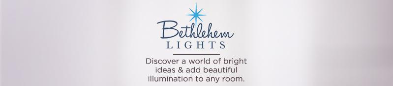 Bethlehem Lights. Discover a world of bright ideas & add beautiful illumination to any room.