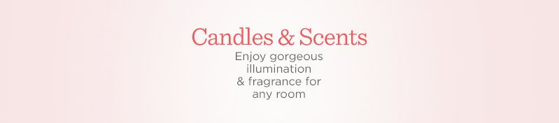 Candles & Scents. Enjoy gorgeous illumination & fragrance for any room
