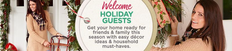 Welcome Holiday Guests. Get your home ready for friends & family this season with easy décor ideas & household must-haves.