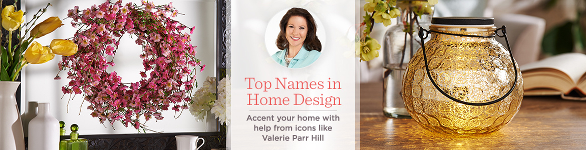Top Names in Home Design. Accent your home with help from design icons like Valerie Parr Hill
