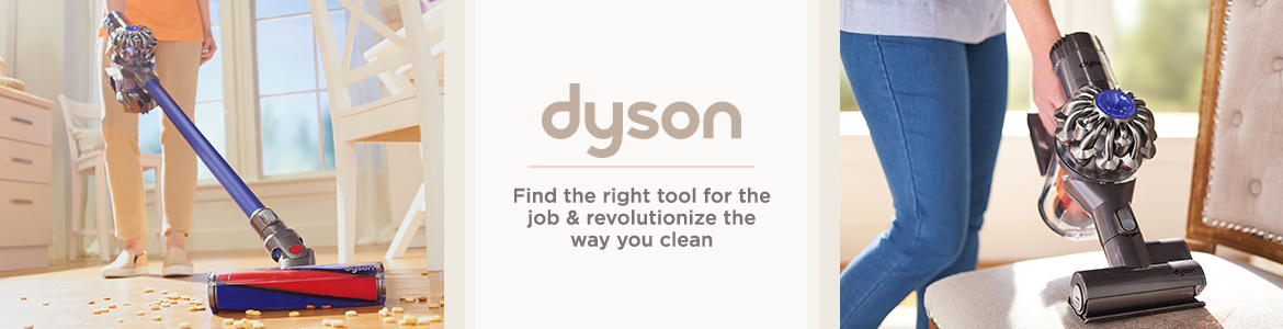 Dyson. Find the right tool for the job & revolutionize the way you clean