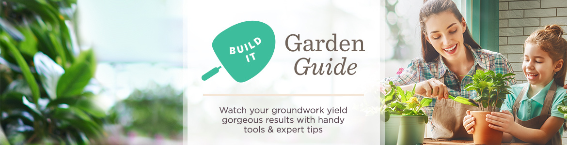 Build It! Garden Guide  Watch your groundwork yield gorgeous results with handy tools & expert tips