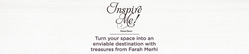 Inspire Me! Home Decor. Turn your space into an enviable destination with treasures from Farah Merhi