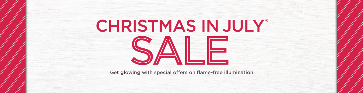 Christmas in July® Sale. Get glowing with special offers on flame-free illumination