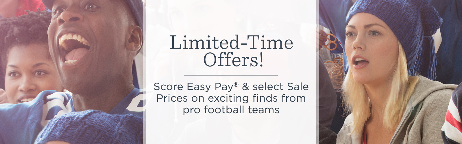 Limited-Time Offers! Score Easy Pay® & select Sale Prices on exciting finds from pro football teams