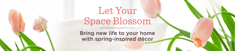 Let Your Space Blossom.  Bring new life to your home with spring-inspired décor