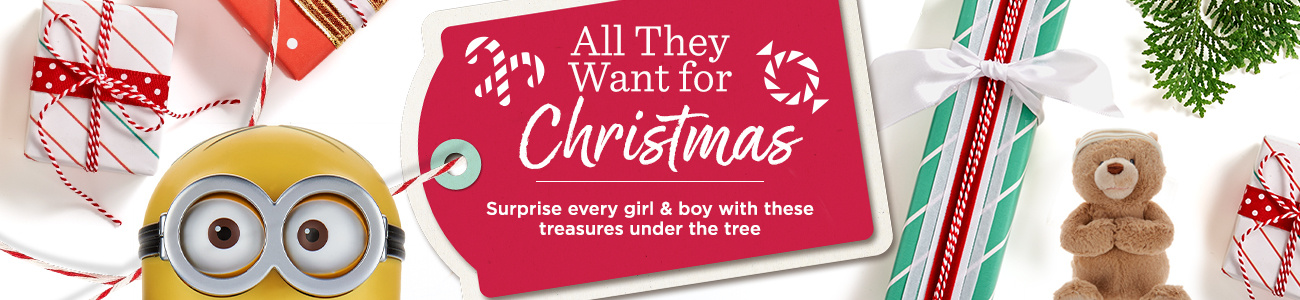 All They Want for Christmas. Surprise every girl & boy with these treasures under the tree