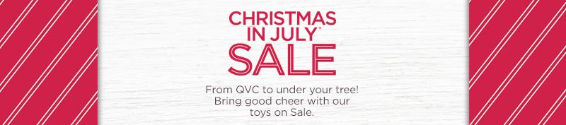 Christmas in July® Sale. From QVC to under your tree! Bring good cheer with our toys on Sale.