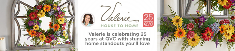 Valerie House to Home. Valerie is celebrating 25 years at QVC with stunning home standouts you'll love