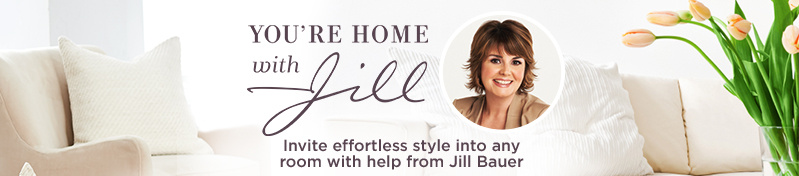 You're Home with Jill. Invite effortless style into your home with help from Jill Bauer