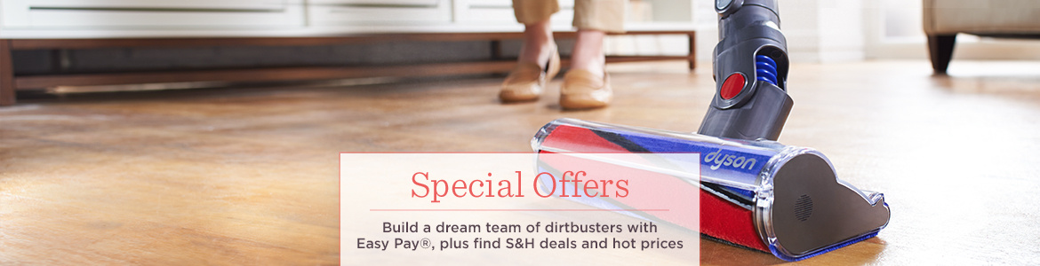 Special Offers, Build a dream team of dirtbusters with Easy Pay®, plus find S&H deals and hot prices