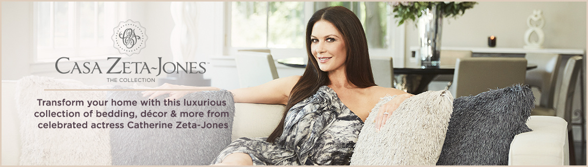Casa Zeta-Jones. Transform your home with this luxurious collection of bedding, décor & more from celebrated actress Catherine Zeta-Jones.