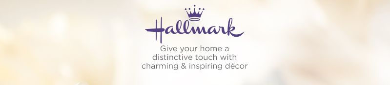 Hallmark. Give your home a distinctive touch with charming & inspiring décor