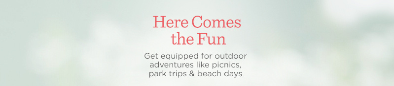 Here Comes the Fun. Get equipped for outdoor adventures like  picnics, park trips & beach days