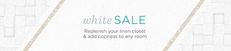 White Sale.  Replenish your linen closet & add coziness to any room