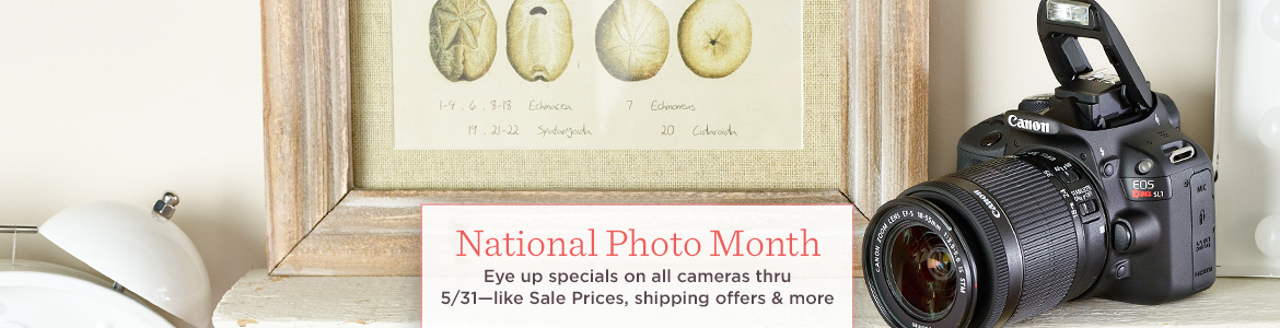 National Photo Month.  Eye up specials on all cameras thru 5/31—like Sale Prices, shipping offers & more