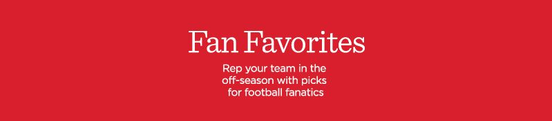 Fan Favorites. Rep your team in the off-season with picks for football fanatics