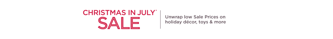 Christmas in July® Sale. Unwrap low Sale Prices on holiday décor, toys & more