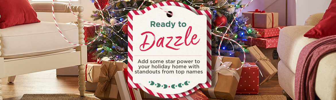 Ready to Dazzle. Add some star power to your holiday home with standouts from top names