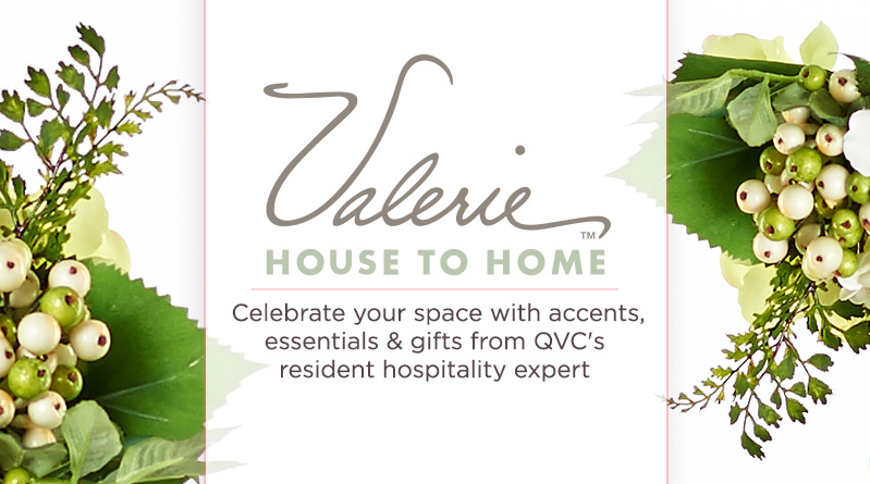 Valerie. Celebrate your space with accents, essentials & gifts from QVC's resident hospitality expert