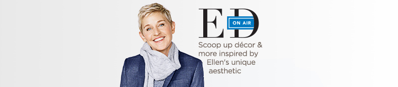 ED On Air — Scoop up décor & more inspired by Ellen's unique aesthetic