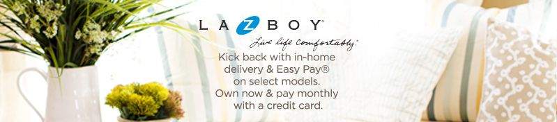 La-Z-Boy, Kick back with in-home delivery & Easy Pay® on select models. Own now & pay monthly with a credit card.