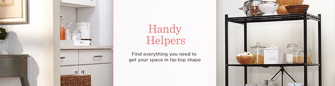Handy Helpers. Find everything you need to get your space in tip-top shape