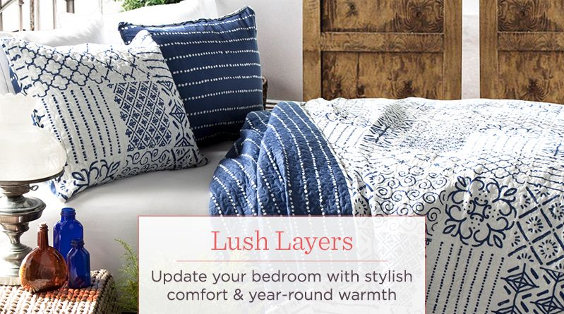 Lush Layers. Update your bedroom with stylish comfort & year-round warmth
