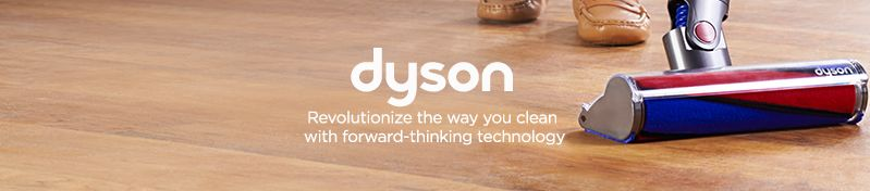 Dyson. Revolutionize the way you clean with forward-thinking technology