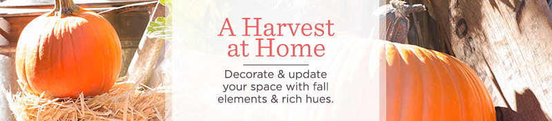 A Harvest at Home. Decorate & update your space with fall elements & rich hues.