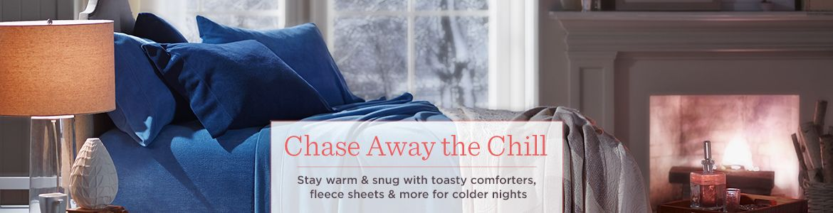 Chase Away the Chill, Stay warm & snug with toasty comforters, fleece sheets & more for colder nights